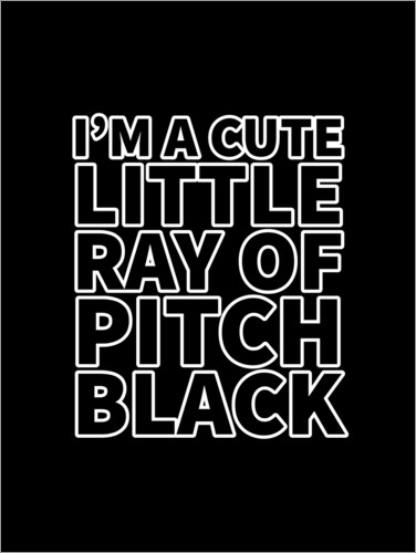 Premium-Poster I'm a Cute Little Ray of Pitch Black