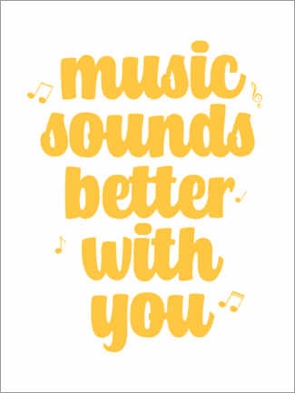 Premium-Poster  Music sounds better with you - Michael Tarassow