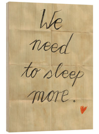 Holzbild  we need to sleep more - Sabrina Alles Deins