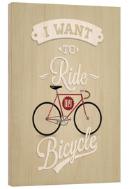 Holzbild  I want to ride my bicycle - Typobox