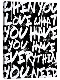 Leinwandbild  TEXTART - When you love what you have you have everything you need - Typo - HDMI2K