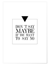 Premium-Poster DON'T SAY MAYBE