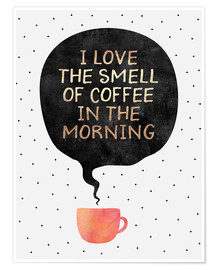 Premium-Poster  I love the smell of coffee in the morning - Elisabeth Fredriksson