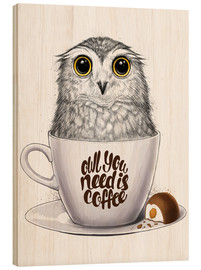 Holzbild  Owl you need is coffee - Nikita Korenkov