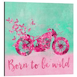 Alu-Dibond  Born to be wild - Andrea Haase