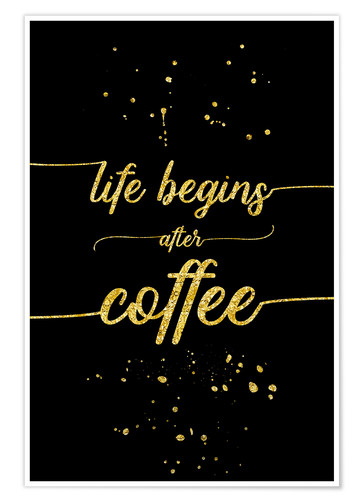 Premium-Poster TEXT ART GOLD Life begins after coffee