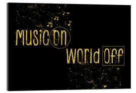 Acrylglasbild  Text art Gold MUSIC ON – WORLD OFF - Melanie Viola