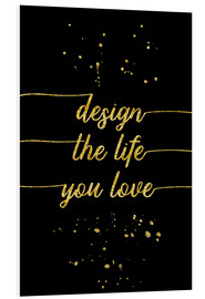 Hartschaumbild  TEXT ART GOLD Design the life you love - Melanie Viola