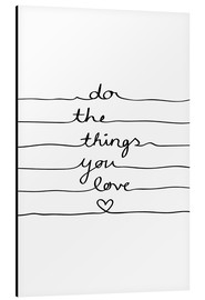 Alubild  Do The Things You Love - Mareike Böhmer Graphics