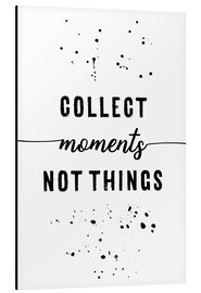 Alu-Dibond  TEXT ART Collect moments not things - Melanie Viola