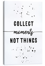 Leinwandbild  TEXT ART Collect moments not things - Melanie Viola