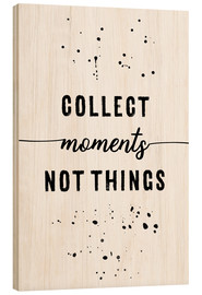 Holzbild  TEXT ART Collect moments not things - Melanie Viola