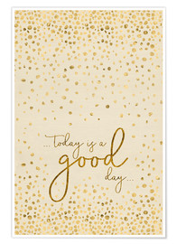 Premium-Poster  TODAY IS  A GOOD DAY Gold - Melanie Viola