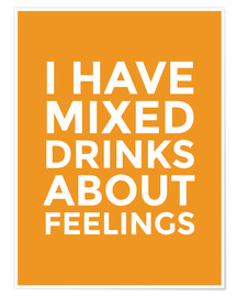 Premium-Poster I have mixed drinks about feelings